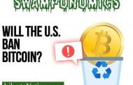Will the U.S. Ban Bitcoin? – Swamponomics