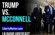 Trump the Rock vs. McConnell the Hard Place – LN Radio Videocast